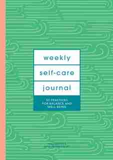 Weekly Self-care Journal (guided Journal): 52 Practices For Balance And Well-being by Katia Narain Phillips
