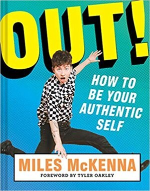 Out!: How To Be Your Authentic Self by Miles Mckenna