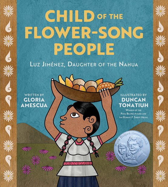 Child Of The Flower-song People: Luz Jiménez, Daughter Of The Nahua by Gloria Amescua