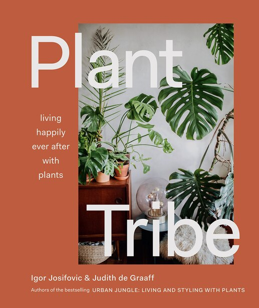 Plant Tribe: Living Happily Ever After With Plants by Igor Josifovic