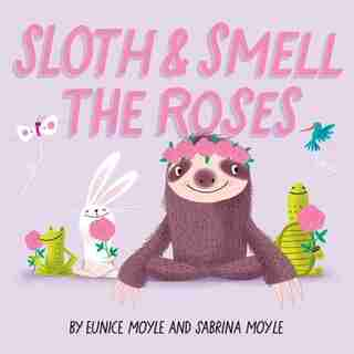 Sloth And Smell The Roses (a Hello!lucky Book) by Hello!Lucky