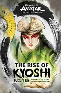 Avatar, The Last Airbender: The Rise Of Kyoshi (the Kyoshi Novels Book 1) by F. C. Yee