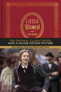 Little Women: The Original Classic Novel Featuring Photos From The Film! by Louisa May Alcott