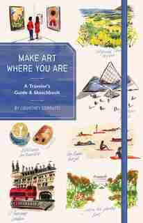 Make Art Where You Are (guided Sketchbook): A Travel Sketchbook And Guide by Courtney Cerruti