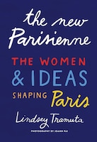 The New Parisienne: The Women And Ideas Shaping Paris