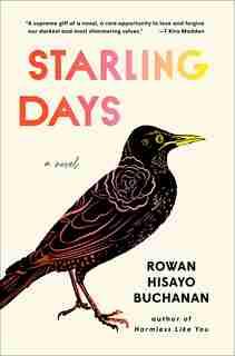 Starling Days: A Novel by Rowan Hisayo Buchanan