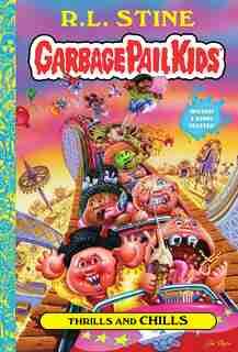 Thrills And Chills (garbage Pail Kids Book 2) by R.l. Stine