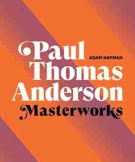Paul Thomas Anderson: Masterworks by Adam Nayman