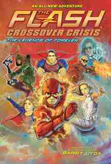 The Flash: The Legends Of Forever (crossover Crisis #3) by Barry Lyga