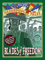 Blades Of Freedom (nathan Hale's Hazardous Tales #10): A Tale Of Haiti, Napoleon, And The Louisiana…