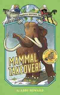 Mammal Takeover! (earth Before Us #3): Journey Through The Cenozoic Era by Abby Howard