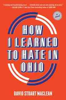 How I Learned To Hate In Ohio: A Novel by David Stuart MacLean