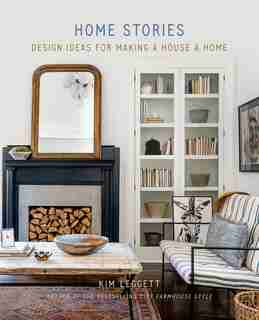Home Stories: Design Ideas For Making A House A Home by Kim Leggett