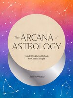 The Arcana Of Astrology Boxed Set: Oracle Deck And Guidebook For Cosmic Insight