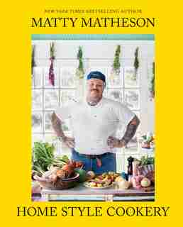 Matty Matheson: Home Style Cookery: A Home Cookbook by Matty Matheson