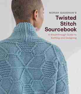 Norah Gaughan's Twisted Stitch Sourcebook: A Breakthrough Guide To Knitting And Designing by Norah Gaughan