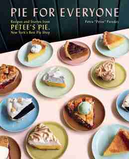 Pie For Everyone: Recipes And Stories From Petee's Pie, New York's Best Pie Shop by Petra Paredez