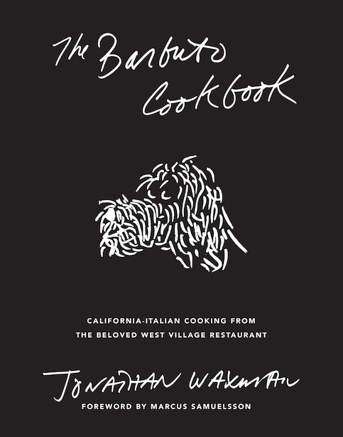 The Barbuto Cookbook: California-italian Cooking From The Beloved West Village Restaurant by Jonathan Waxman