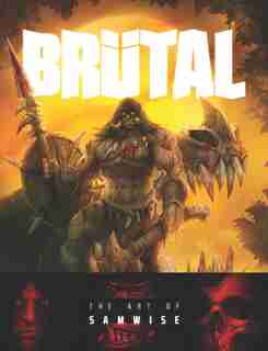 Brutal: The Art Of Samwise by Samwise Didier
