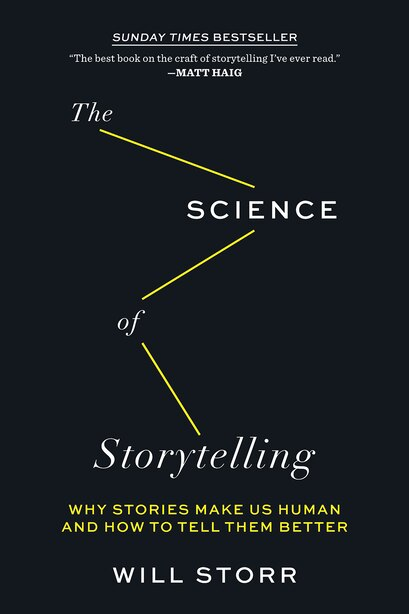 The Science Of Storytelling: Why Stories Make Us Human And How To Tell Them Better by Will Storr