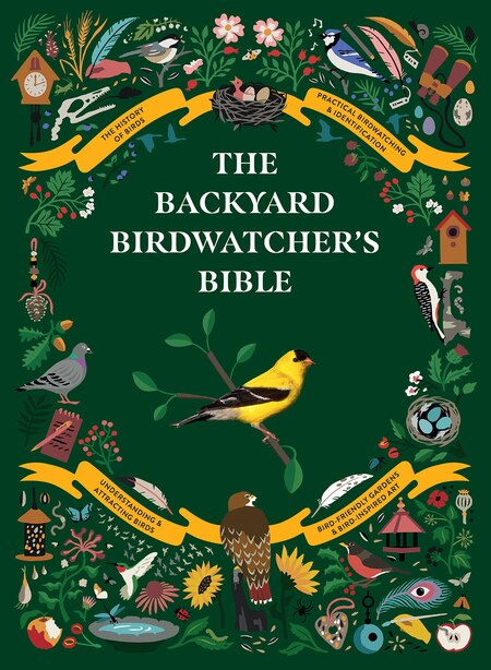 The Backyard Birdwatcher's Bible: Birds, Behaviors, Habitats, Identification, Art & Other Home Crafts by Paul Sterry
