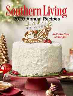 Southern Living 2020 Annual Recipes: An Entire Year Of Recipes by Editors Of Southern Living