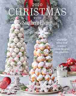 2020 Christmas With Southern Living: Inspired Ideas For Holiday Cooking And Decorating by Editors Of Southern Living