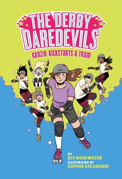 The Derby Daredevils: Kenzie Kickstarts A Team: (the Derby Daredevils Book #1) by Kit Rosewater