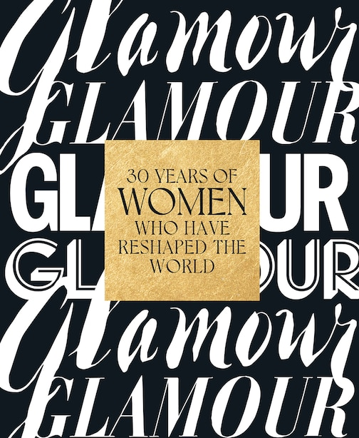 Glamour: 30 Years Of Women Who Have Reshaped The World by Yara Glamour Magazine