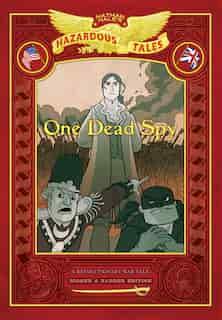 One Dead Spy: Bigger & Badder Edition: A Revolutionary War Tale by Nathan Hale