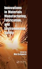Innovations in Materials Manufacturing, Fabrication, and Environmental Safety