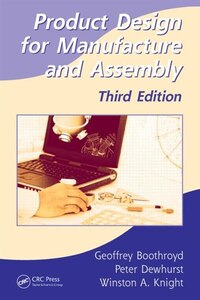 Product Design For Manufacture And Assembly, Third Edition