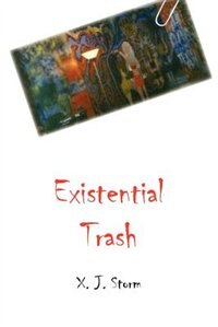 Existential Trash by X. J. Storm