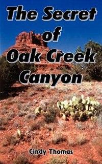 The Secret of Oak Creek Canyon by John Cairns