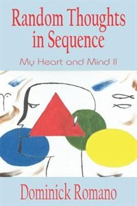 Random Thoughts In Sequence: My Heart And Mind Ii by Dominick Romano