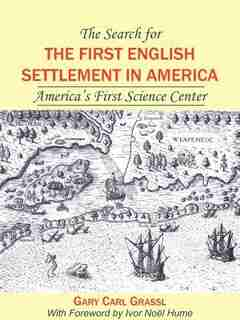 The Search for the First English Settlement in America: America's First Science Center by Gary Carl Grassl
