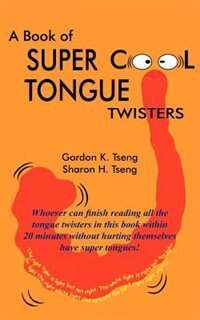A Book of Super Cool Tongue Twisters by Gordon K. Tseng