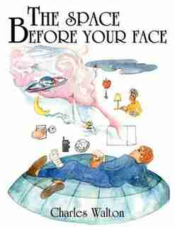 THE SPACE BEFORE YOUR FACE by Charles Walton