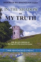 In The Shadow Of My Truth: The Black Douglas
