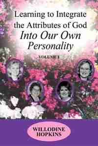 Learning To Integrate The Attributes Of God Into Our Own Personality: Volume I by Willodine Hopkins