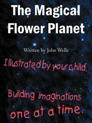 The Magical Flower Planet by John Wells