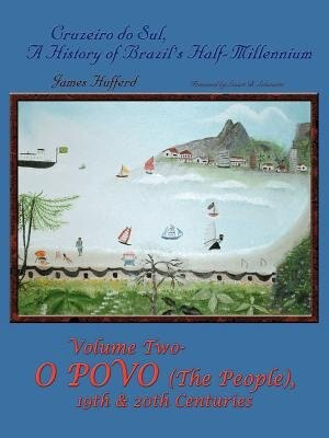 Cruzeiro Do Sul, A History Of Brazil's Half-millennium: Vol 2 O Provo (the People) 19th & 20th Centuries by James Hufferd