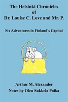 The Helsinki Chronicles Of Dr. Louise C. Love And Mr. P.