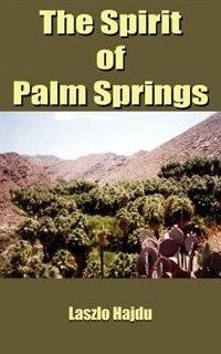 The Spirit Of Palm Springs by Laszlo Hajdu