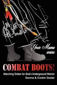 Your Mama Wears Combat Boots by Donna Dozier