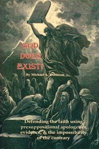 God Does Exist!: Defending the Faith Using Pre-Suppositional Apologetics, Evidence, and the…
