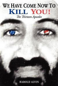We Have Come Now To Kill You!: The Thirteen Apostles by Harold Alvin