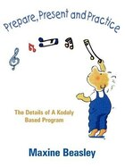 Prepare, Present and Practice: The Details of a Kodaly Based Program