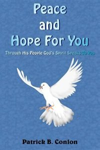 Peace And Hope For You: Through His People God's Spirit Speaks To You