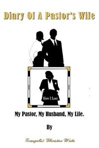 Diary of a Pastor's Wife by Evangelist Gloristine Watts